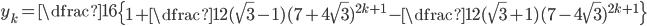 y_k=\dfrac{1}{6}\left\{1+\dfrac{1}{2}(\sqrt{3}-1)(7+4\sqrt{3})^{2k+1}-\dfrac{1}{2}(\sqrt{3}+1)(7-4\sqrt{3})^{2k+1}\right\}