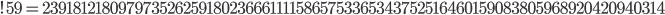 !59= 2391812180979735262591802366611115865753365343752516460159083805968920420940314