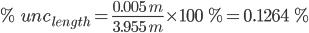% unc_{length}=frac{0.005 m}{3.955 m}times100 %=0.1264 %