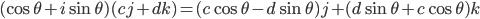 (\cos\theta+i\sin\theta)(cj+dk)=(c\cos\theta-d\sin\theta)j+(d\sin\theta+c\cos\theta)k