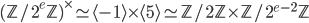 (\mathbb{Z}/2^e\mathbb{Z})^{\times} \simeq \langle -1 \rangle \times \langle 5 \rangle \simeq \mathbb{Z}/2\mathbb{Z} \times \mathbb{Z}/2^{e-2}\mathbb{Z}