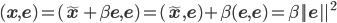 (\mathbf{x},\mathbf{e})=(\tilde{\mathbf{x}}+\beta\mathbf{e},\mathbf{e})=(\tilde{\mathbf{x}},\mathbf{e})+\beta(\mathbf{e},\mathbf{e})=\beta||\mathbf{e}||^2