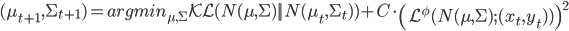 (\mu_{t+1},\Sigma_{t+1}) = argmin_{\mu,\Sigma} \mathcal{KL}(N(\mu,\Sigma)||N(\mu_t,\Sigma_t)) + C \cdot \left(\mathcal{L}^\phi (N(\mu,\Sigma);(x_t,y_t)) \right) ^2