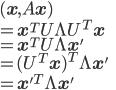 ({\bf x}, A{\bf x}) \\ = {\bf x}^{T}U{\Lambda}U^{T}{\bf x} \\ = {\bf x}^{T}U{\Lambda}{\bf x'} \\ = (U^{T}{\bf x})^{T}{\Lambda}{\bf x'} \\ = {\bf x'}^{T}{\Lambda}{\bf x'}