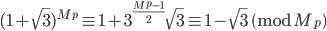 (1+\sqrt{3})^{M_p} \equiv 1+3^{\frac{M_p-1}{2}}\sqrt{3} \equiv 1-\sqrt{3} \pmod{M_p}
