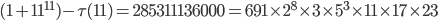 (1+11^{11})-\tau (11) = 285311136000 = 691\times 2^8\times 3\times 5^3\times 11\times 17\times 23