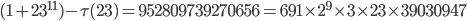 (1+23^{11})-\tau(23) =952809739270656 = 691\times 2^9\times 3\times 23 \times 39030947