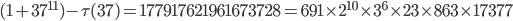(1+37^{11})-\tau(37) = 177917621961673728= 691\times 2^{10}\times 3^6\times 23 \times 863\times 17377