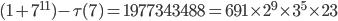 (1+7^{11})-\tau (7) = 1977343488 = 691\times 2^9\times 3^5\times 23
