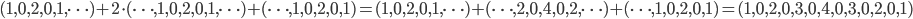 (1,0,2,0,1,\cdots)+2\cdot(\cdots,1,0,2,0,1,\cdots)+(\cdots,1,0,2,0,1)=(1,0,2,0,1,\cdots)+(\cdots,2,0,4,0,2,\cdots)+(\cdots,1,0,2,0,1)=(1,0,2,0,3,0,4,0,3,0,2,0,1)