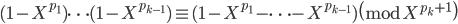 (1-X^{p_1})\cdots (1-X^{p_{k-1}}) \equiv (1-X^{p_1}-\cdots - X^{p_{k-1}}) \pmod{X^{p_k+1}}