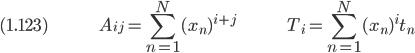 (1.123) \hspace{50pt} \displaystyle A_{ij} = \sum_{n=1}^N (x_n)^{i+j} \hspace{50pt} T_i = \sum_{n=1}^N (x_n)^i t_n