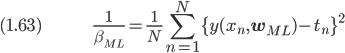 (1.63) \hspace{50pt} \displaystyle \frac{1}{\beta_{ML}} = \frac{1}{N} \sum_{n=1}^N \{y(x_n, \bf{w}_{ML}) - t_n\}^2