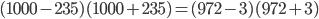 (1000-235)(1000+235)=(972-3)(972+3)