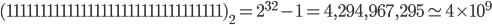 (11111111 11111111 11111111 11111111)_2=2^{32}-1=4,294,967,295\simeq 4\times10^{9}