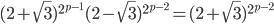 (2+\sqrt{3})^{2^{p-1}}(2-\sqrt{3})^{2^{p-2}}=(2+\sqrt{3})^{2^{p-2}}
