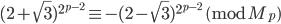 (2+\sqrt{3})^{2^{p-2}} \equiv -(2-\sqrt{3})^{2^{p-2}}\pmod{M_p}