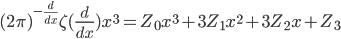 (2\pi )^{-\frac{d}{dx}}\zeta (\frac{d}{dx})x^{3}=Z_{0}x^{3}+3Z_{1}x^{2}+3Z_{2}x+Z_{3}