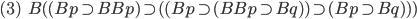 (3)\hspace{5}B( (Bp\supset BBp)\supset ( (Bp\supset (BBp\supset Bq) )\supset (Bp\supset Bq) ) )
