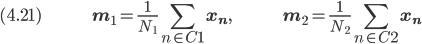 (4.21) \hspace{50pt} \displaystyle \bf{m_1} = \frac{1}{N_1} \sum_{n \in C1} \bf{x_n}, \hspace{50pt} \bf{m_2} = \frac{1}{N_2} \sum_{n \in C2} \bf{x_n}