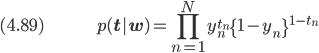 (4.89) \hspace{50pt} \displaystyle p(\bf{t}|\bf{w}) = \prod_{n=1}^N y_n^{t_n} \{1-y_n\}^{1-t_n}