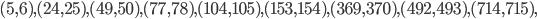 (5, 6), (24, 25), (49, 50), (77, 78), (104, 105), (153, 154), (369, 370), (492, 493), (714, 715),