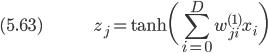 (5.63) \hspace{50pt} \displaystyle z_j = \tanh \biggl( \sum_{i=0}^D w_{ji}^{(1)} x_i \biggr)