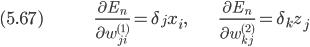 (5.67) \hspace{50pt} \displaystyle \frac{\partial E_n}{\partial w_{ji}^{(1)}} = \delta_j x_i,  \hspace{30pt} \frac{\partial E_n}{\partial w_{kj}^{(2)}} = \delta_k z_j