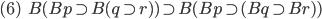 (6)\hspace{5}B(Bp\supset B(q\supset r) )\supset B(Bp\supset (Bq\supset Br) )