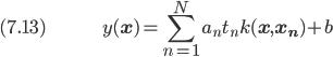 (7.13) \hspace{50pt} \displaystyle y(\bf{x}) = \sum_{n=1}^N a_n t_n k(\bf{x}, \bf{x_n}) + b