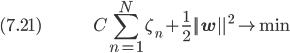 (7.21) \hspace{50pt} \displaystyle C \sum_{n=1}^N \zeta_n + \frac{1}{2} ||\bf{w}||^2 \rightarrow \min