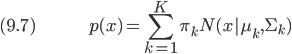 (9.7) \hspace{50pt} \displaystyle p(x) = \sum_{k=1}^K \pi_k N(x|\mu_k, \Sigma_k)