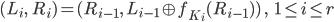 (L_{i},\ \ R_{i}) = (R_{i-1},\ L_{i-1} \oplus f_{K_{i}}(R_{i-1}))\ ,\ \ \ \ 1 \le i \le r