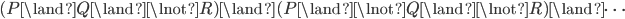 (P \land Q \land \lnot R) \land (P \land \lnot Q \land \lnot R) \land \cdots