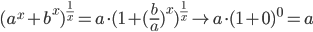 (a^{x}+b^{x})^{\frac{1}{x}}=a \cdot (1+(\frac{b}{a})^{x})^{\frac{1}{x}} \to a \cdot (1+0)^{0}=a