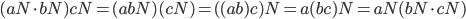 (aN\cdot bN)cN=(abN)(cN)=((ab)c)N=a(bc)N=aN(bN\cdot cN)