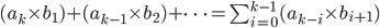 (a_k \times b_1) + (a_{k-1} \times b_2) + \cdots = \sum_{i=0}^{k-1}(a_{k-i} \times b_{i+1})