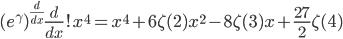(e^{\gamma })^{\frac {d}{dx}}\frac {d}{dx} !x^{4}=x^{4}+6\zeta (2) x^{2}-8\zeta (3) x+\frac{27}{2}\zeta (4)