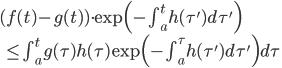 (f(t) -g(t))\cdot \exp\Big( -\int_{a}^{t} h(\tau') d \tau'\Big) \\ \quad \leq \int_{a}^{t} g(\tau)h(\tau)\exp\Big( -\int_{a}^{\tau} h(\tau') d \tau'\Big)d \tau