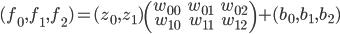 (f_0,f_1,f_2) = (z_0, z_1) \left( \begin{array}{rr} w_{00} & w_{01} & w_{02} \\ w_{10} & w_{11} & w_{12} \\ \end{array} \right)+ (b_0,b_1,b_2)