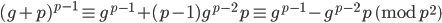 (g+p)^{p-1} \equiv g^{p-1}+(p-1)g^{p-2}p \equiv g^{p-1}-g^{p-2}p \pmod{p^2}
