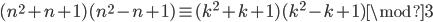 (n^{2}+n+1)(n^{2}-n+1) \equiv (k^{2}+k+1)(k^{2}-k+1)  \mod 3