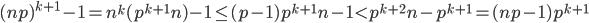 (np)^{k+1}-1 = n^k(p^{k+1}n)-1 \leq (p-1)p^{k+1}n-1 < p^{k+2}n-p^{k+1} = (np-1)p^{k+1}
