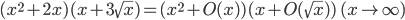 (x^2 + 2 x) (x + 3\sqrt{x}) = (x^2 + O(x))(x + O(\sqrt{x})) \quad (x \to \infty)