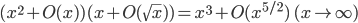 (x^2 + O(x))(x + O(\sqrt{x})) = x^3 + O(x^{5/2}) \quad (x \to \infty)