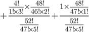 +\frac{\frac{4!}{1!\times3!}\times\frac{48!}{46!\times2!}}{\frac{52!}{47!\times5!}}+\frac{1\times\frac{48!}{47!\times1!}}{\frac{52!}{47!\times5!}}