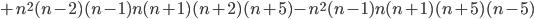 +n^{2}(n-2)(n-1)n(n+1)(n+2)(n+5)-n^{2}(n-1)n(n+1)(n+5)(n-5)