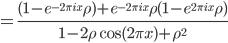 = \\frac{(1-e^{-2\\pi ix}\\rho)+e^{-2\\pi ix}\\rho(1-e^{2\\pi ix}\\rho)}{1-2\\rho\\cos(2\\pi x)+\\rho^{2}}