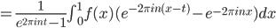 = \\frac{1}{e^{2\\pi int}-1}\\int_{0}^{1}f(x)(e^{-2\\pi in(x-t)}-e^{-2\\pi inx})dx