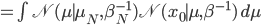 = \int {\mathscr N}(\mu \mid \mu_N,\beta_N^{-1}) {\mathscr N}(x_0\mid\mu,\beta^{-1})\,d\mu